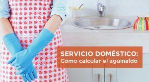 Servicio Doméstico: Cómo calcular el aguinaldo (casos de ejemplos)