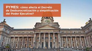 COMO AFECTA A LAS PYMES EL DECRETO DE DESBUROCRATIZACIÓN Y SIMPLIFICACIÓN DEL PODER EJECUTIVO?