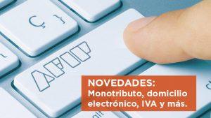 AFIP adelantó novedades de Monotributo, domicilio electrónico, IVA y embargos, entre otros temas