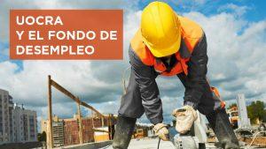 UOCRA Y EL FONDO DE DESEMPLEO