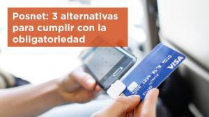 Posnet: 3 alternativas para cumplir con la obligatoriedad de aceptar débito