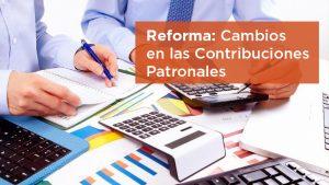 CAMBIOS EN LAS CONTRIBUCIONES PATRONALES A PARTIR DE LA REFORMA TRIBUTARIA