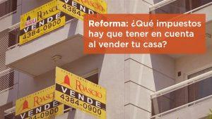 Reforma: ¿qué impuestos hay que tener en cuenta al vender tu casa?