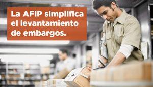 La AFIP simplifica el levantamiento de embargos
