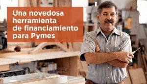 Una novedosa herramienta de financiamiento para Pymes