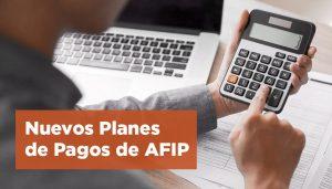 Nuevos Planes de Pagos de AFIP