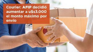 AFIP decidió aumentar a u$s 3.000 el monto máximo por envío courier
