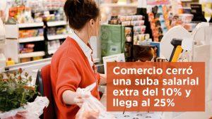 Comercio cerró una suba salarial extra del 10% y llega al 25%
