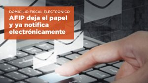 DOMICILIO FISCAL ELECTRONICO: AFIP deja el papel y ya notifica electrónicamente