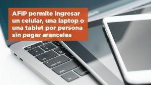 AFIP permite ingresar un celular, una laptop o una tablet por persona sin pagar aranceles