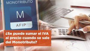 ¿Se puede sumar el IVA al precio cuando se sale del Monotributo?