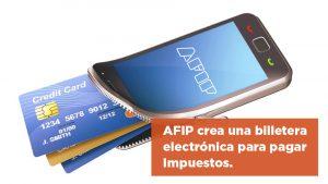 AFIP crea una billetera electrónica para pagar Impuestos