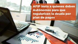 AFIP insta a quienes deben Autónomos para que regularicen la deuda por plan de pagos