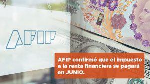 AFIP confirmó que el impuesto a la renta financiera se pagará en junio