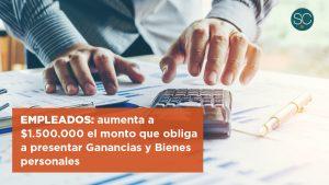 Empleados: aumenta a $1.500.000 el monto que obliga a presentar Ganancias y Bienes personales