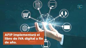 La AFIP realizará el libro de IVA digital del contribuyente a fin de año