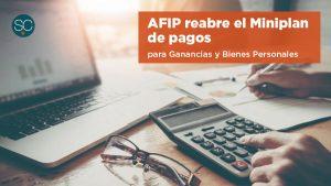 La AFIP reabre el Miniplan para financiar las obligaciones anuales de Ganancias y Bienes Personales