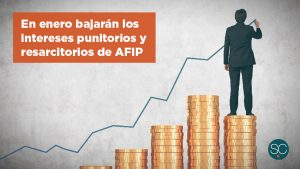 En enero bajarán los intereses punitorios y resarcitorios de AFIP