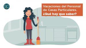Que hay que saber de las VACACIONES del Personal de Casas Particulares