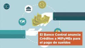 El Banco Central anuncia Créditos a MiPyMEs para el pago de sueldos: nuevos incentivos