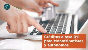 Créditos a tasa 0% para Monotributistas y autónomos.